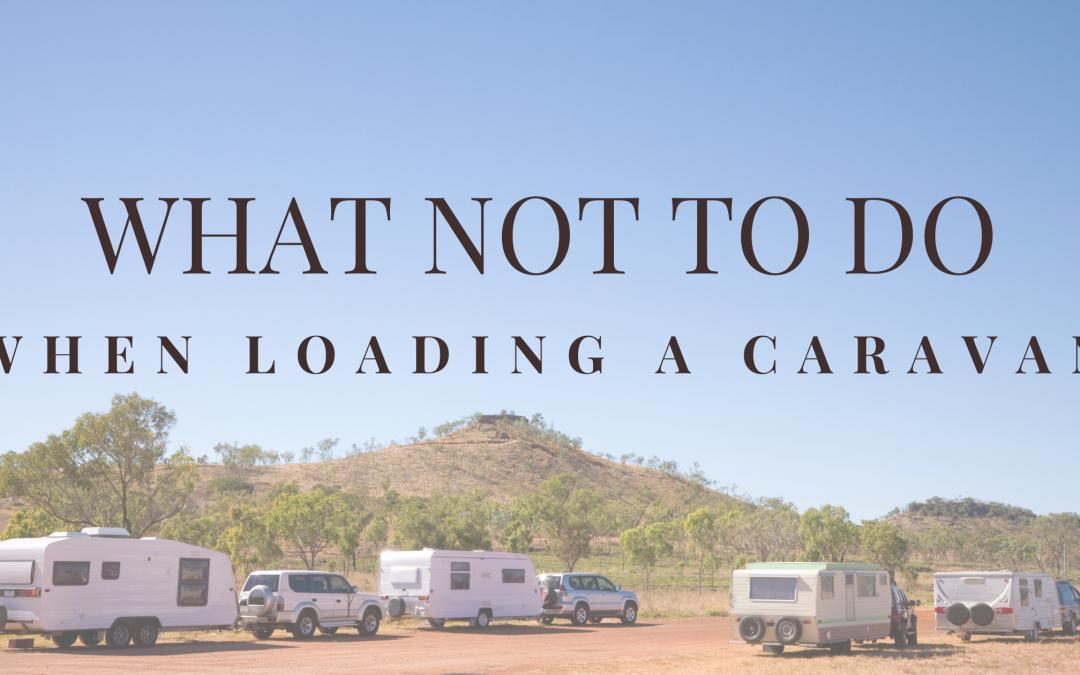 Mistakes people make when loading a caravan